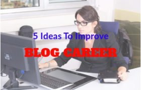 5 ideas to improve your blog career